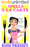 Spells A La Carte: A Magic Baking Cozy Mystery (Mystic Cafe Cozy Mystery Series Book 3)