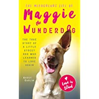 The Miraculous Life of Maggie the Wunderdog: The true story of a little street dog who learned to love again
