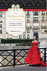 The Old Money Guide To Marriage: Getting It Right - Making It Last Kindle Edition