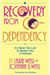 Recovery from Co-Dependency: It's Never Too Late to Reclaim Your Childhood Kindle Edition