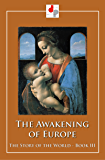 The Awakening of Europe (Illustrated) (The Story of the World Book 3)