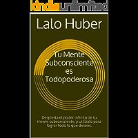 Tu Mente Subconsciente es Todopoderosa: Activa el poder infinito de tu mente subconsciente, y utilízalo para lograr todo lo que deseas.