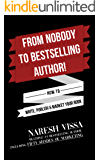 FROM NOBODY TO BESTSELLING AUTHOR!: How to Write, Publish & Market Your Book