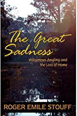 The Great Sadness: Indigenous Angling and the Loss of Home Kindle Edition