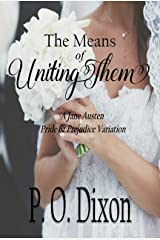 The Means of Uniting Them: A Jane Austen Pride and Prejudice Variation Kindle Edition