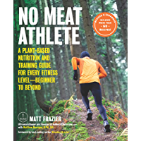 No Meat Athlete, Revised and Expanded:A Plant-Based Nutrition and Training Guide for Every Fitness Level—Beginner to Beyond [Includes More Than 60 Recipes!]