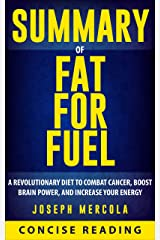 Summary of Fat for Fuel: A Revolutionary Diet to Combat Cancer, Boost Brain Power, and Increase Your Energy By Dr. Joseph Mercola Kindle Edition