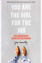 You Are the Girl for the Job: Daring to Believe the God Who Calls You Kindle Edition