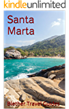 Santa Marta: Colombia (Colombia Travel Guide Book 6)