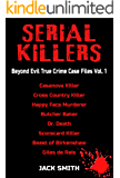Serial Killers Beyond Evil True Crime Case Files Vol. 1: Casanova Killer, Cross Country Killer, Butcher Baker, Dr. Death…
