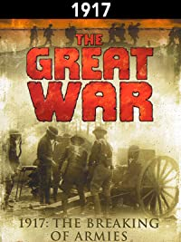 The Great War: 1917 – The Breaking of Armies