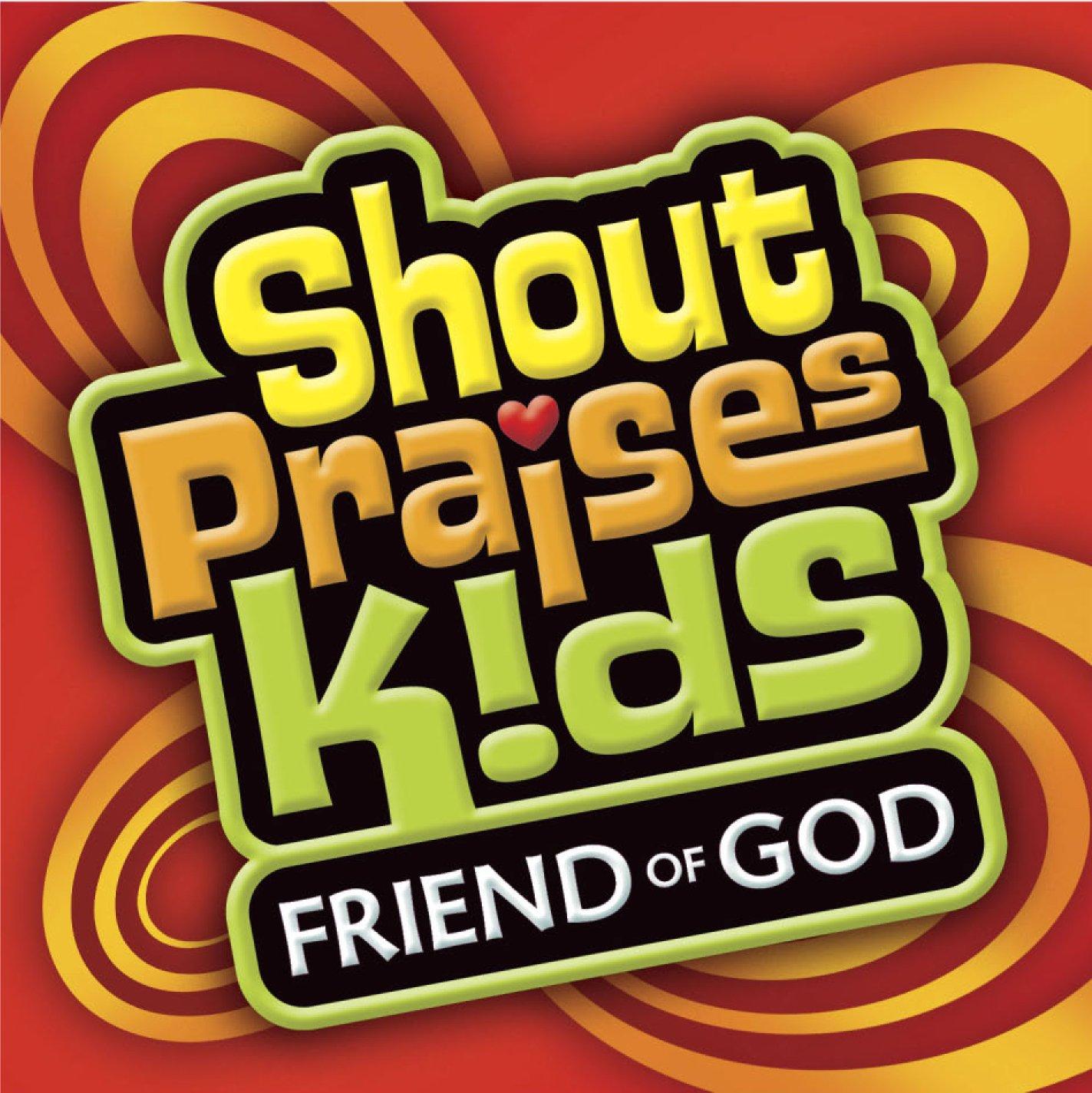 Friend of God  (Formerly Shout Praises! Kids 4)