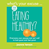 What's Your Excuse for Not Eating Healthily?
