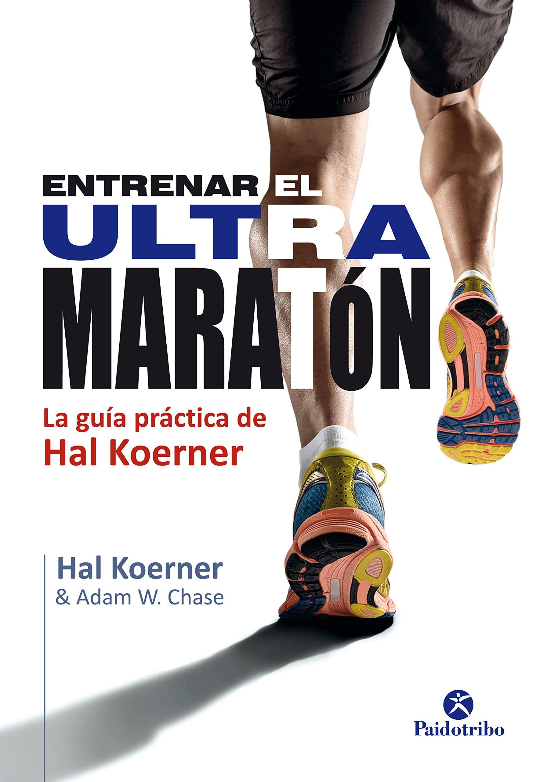 Entrenar el ultramaratón: La guía práctica de Hal Koerner (Deportes nº 24)