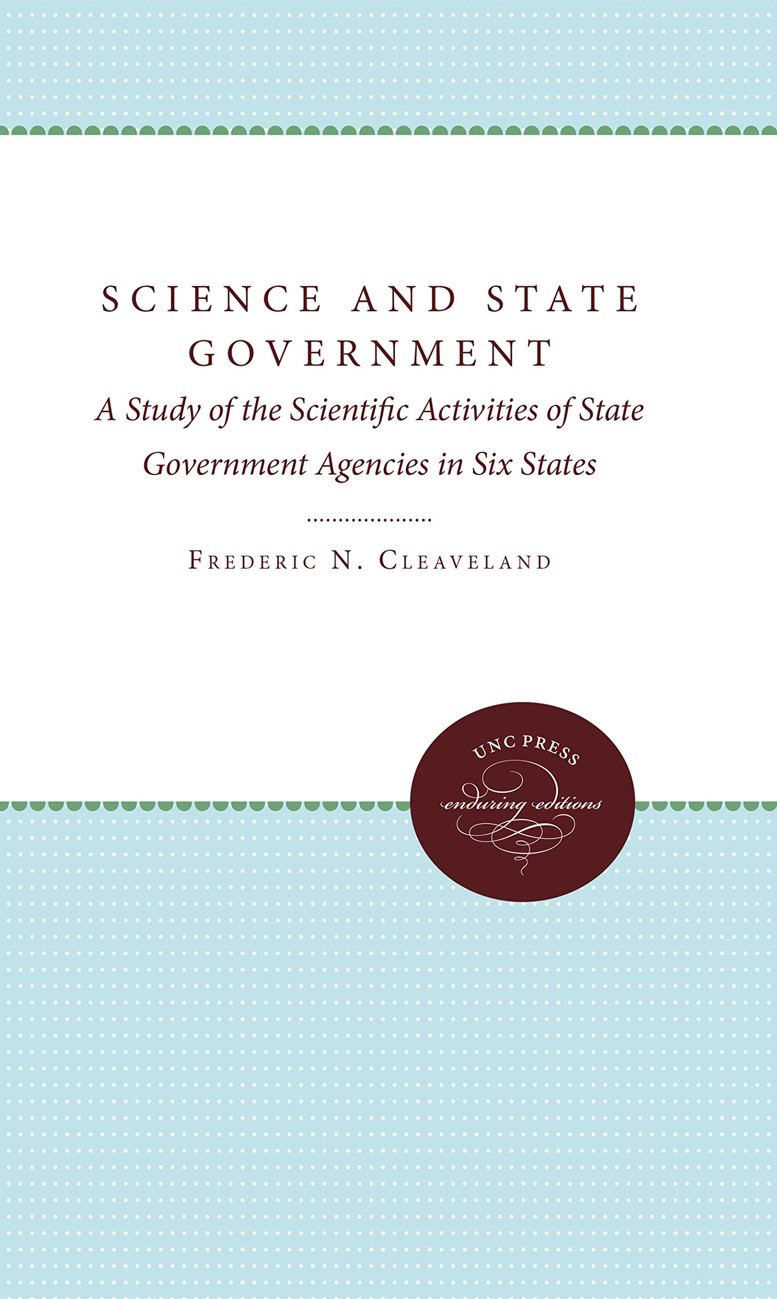 Download Science and State Government: A Study of the Scientific Activities of State Government and Agencies in Six States (Enduring Editions) pdf epub