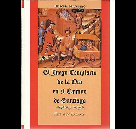 El Juego Templario de la Oca en el Camino de Santiago eBook: Lalanda, Fernando, De Souza, Mariano: Amazon.es: Tienda Kindle
