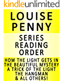 LOUISE PENNY — SERIES READING ORDER (SERIES LIST) — IN ORDER: HOW THE LIGHT GETS IN, THE BEAUTIFUL MYSTERY, A TRICK OF THE LIGHT, THE HANGMAN, BURY YOUR DEAD, STILL LIFE & MANY MORE!