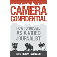 Camera Confidential: How To Succeed as a Video Journalist