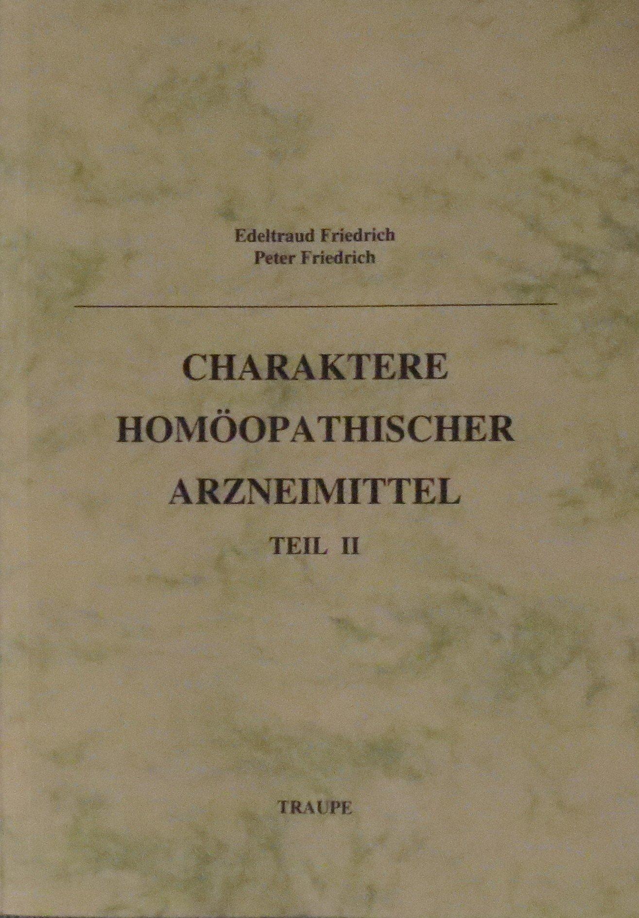 Charaktere homöopathischer Arzneimittel. Teil II von Edeltraud Friedrich (Juli 2002) Broschiert