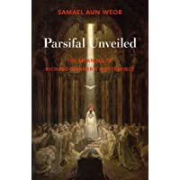 Parsifal Unveiled: The Meaning of Richard Wagner's Masterpiece