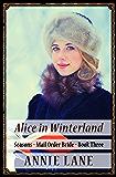 Mail Order Bride - Alice in Winterland: Sweet Clean Western Cowboy Romance (Seasons Book 3)