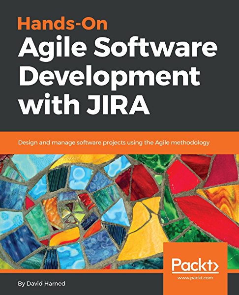 Amazon Com Hands On Agile Software Development With Jira Design And Manage Software Projects Using The Agile Methodology Ebook Harned David Kindle Store