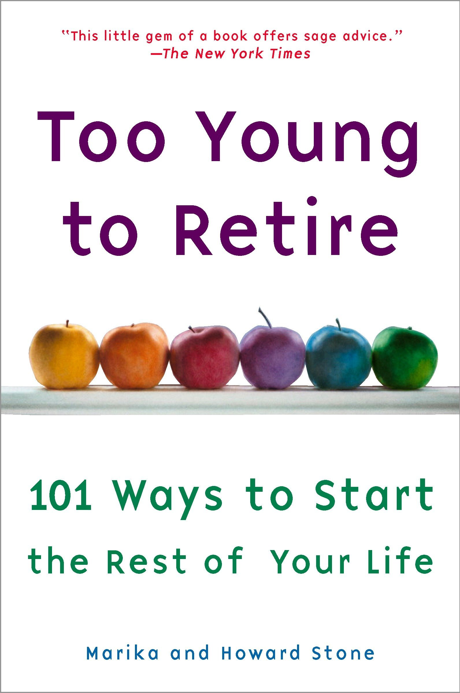 Too Young to Retire: 101 Ways To Start The Rest of Your Life: Marika Stone,  Howard Stone: 9780452285576: Amazon.com: Books
