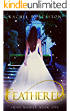 Feathered: A Young Adult Fantasy Fairy Tale (Swan Maiden Book 1)
