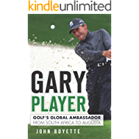 Gary Player: Golf's Global Ambassador from South Africa to Augusta (Sports)