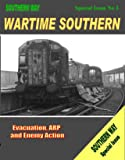 Southern Way - Special Issue No. 3: Wartime Southern: Preparation, ARP and Enemy Action (Southern Way Series)
