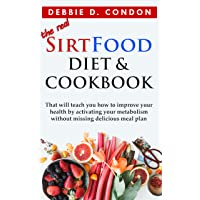 Sirtfood Diet Cookbook: A Guide That Will Teach You How To Improve Your Health And...