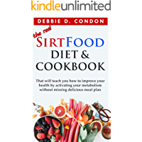 Sirtfood Diet Cookbook: A Guide That Will Teach You How To Improve Your Health And Lose Weight By Activating Your Metabolism Without Missing Delicious Meal Plan.