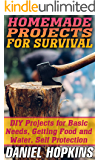 Homemade Projects For Survival: DIY Projects for Basic Needs, Getting Food and Water, Self Protection: (Survival Gear, Survival Skills)