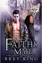 Faith's Mate: The Perfect Mate Series (Book 4): Running away from love to find it in the end Kindle Edition