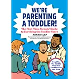 We're Parenting a Toddler!: The First-Time Parents' Guide to Surviving the Toddler Years (First-Time Dads)