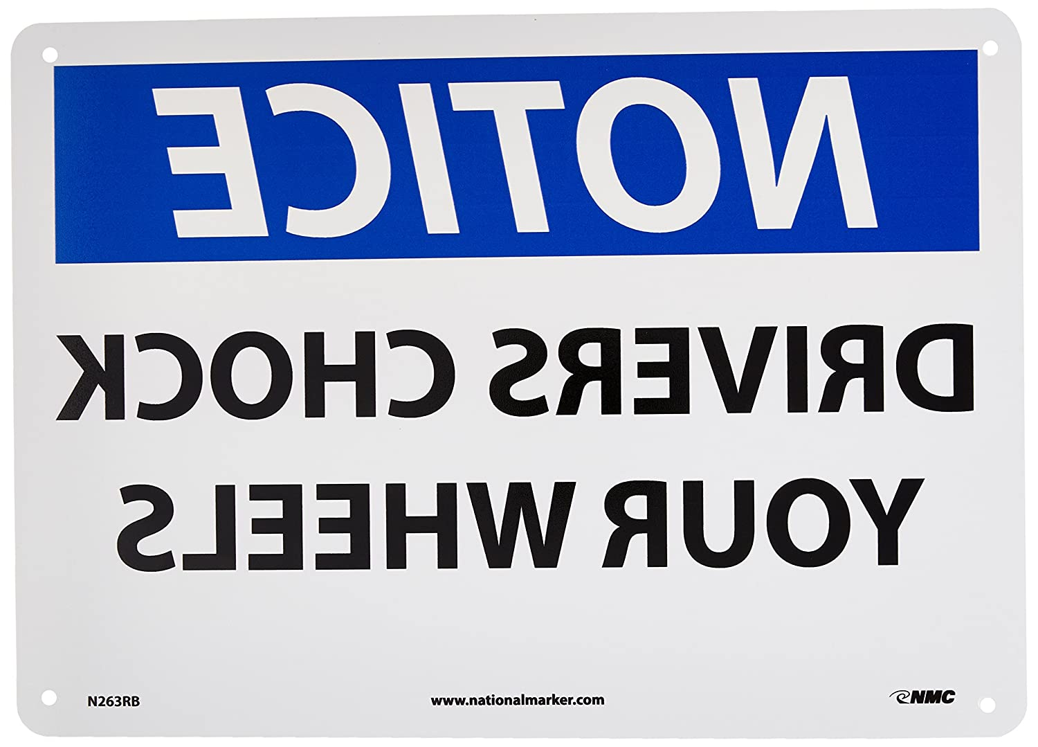 14 Length x 10 Height DRIVERS CHOCK YOUR WHEELS with mirror image NMC N263RB OSHA Sign Black//Blue on White LegendNOTICE Rigid Plastic