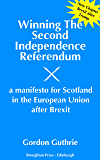 Winning The Second Independence Referendum: A Manifesto For Scotland In the European Union After Brexit