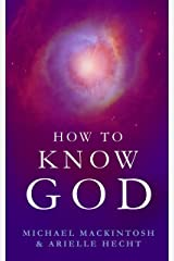 How to Know God: Feel Your Own Personal Relationship with the Divine - Starting Today Kindle Edition