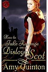 How to Take Revenge on a Disloyal Scot Kindle Edition