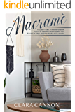 Macramé: A Beginner's Guide to Beautiful Handmade Projects for Home and Gardens. Includes Micro Macramé for Unique and…