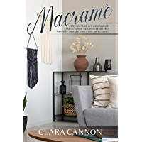 Macramé: A Beginner's Guide to Beautiful Handmade Projects for Home and Gardens. Includes Micro Macramé for Unique and Stylish Jewelry and Accessories. (English Edition)