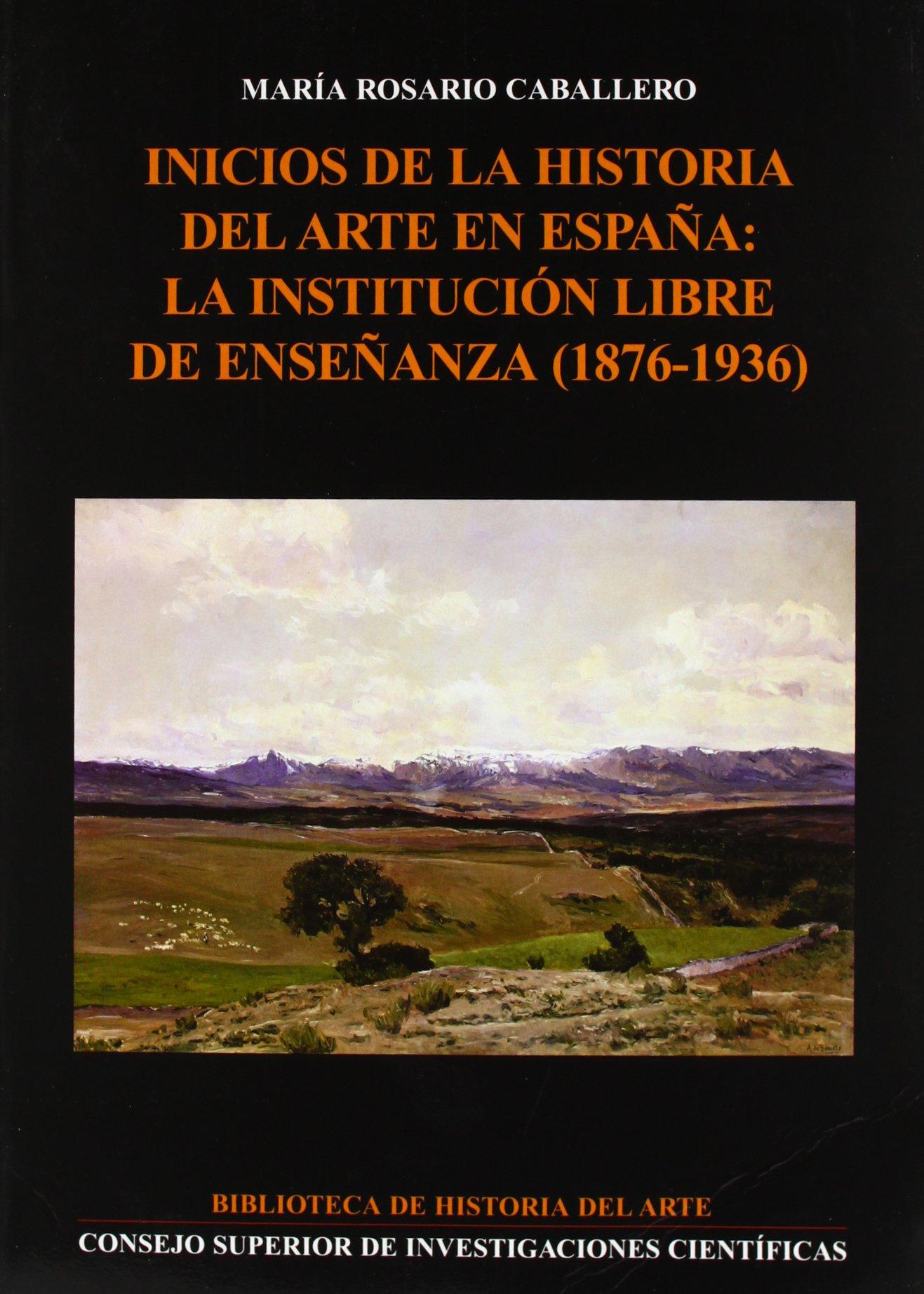 Inicios de la historia del arte en España: La Institución Libre de Enseñanza 1876-1936 Biblioteca de Historia del Arte: Amazon.es: Caballero Carrillo, Mª Rosario: Libros