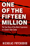 One of the Fifteen Million: The True Story of One Man's Experience in a Soviet Labor Camp