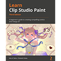 Learn Clip Studio Paint: A beginner's guide to creating compelling comics and manga art, 3rd Edition (English Edition)