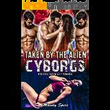 Taken By The Alien Cyborgs: A Reverse Harem Sci-Fi Romance (Claimed by The Alien Alphas Book 1)