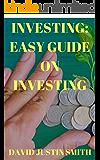 Investing:Easy Guide on Investing(Investing, investing in mutual funds, investing in gold, investing money, investing in shares, investing a small amount of money, investing books)