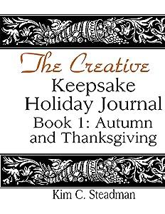 The Creative Keepsake Holiday Journal:: Autumn and Thanksgiving (Book 1) (The Creative Keepsake Holiday Journals) (Volume 1)