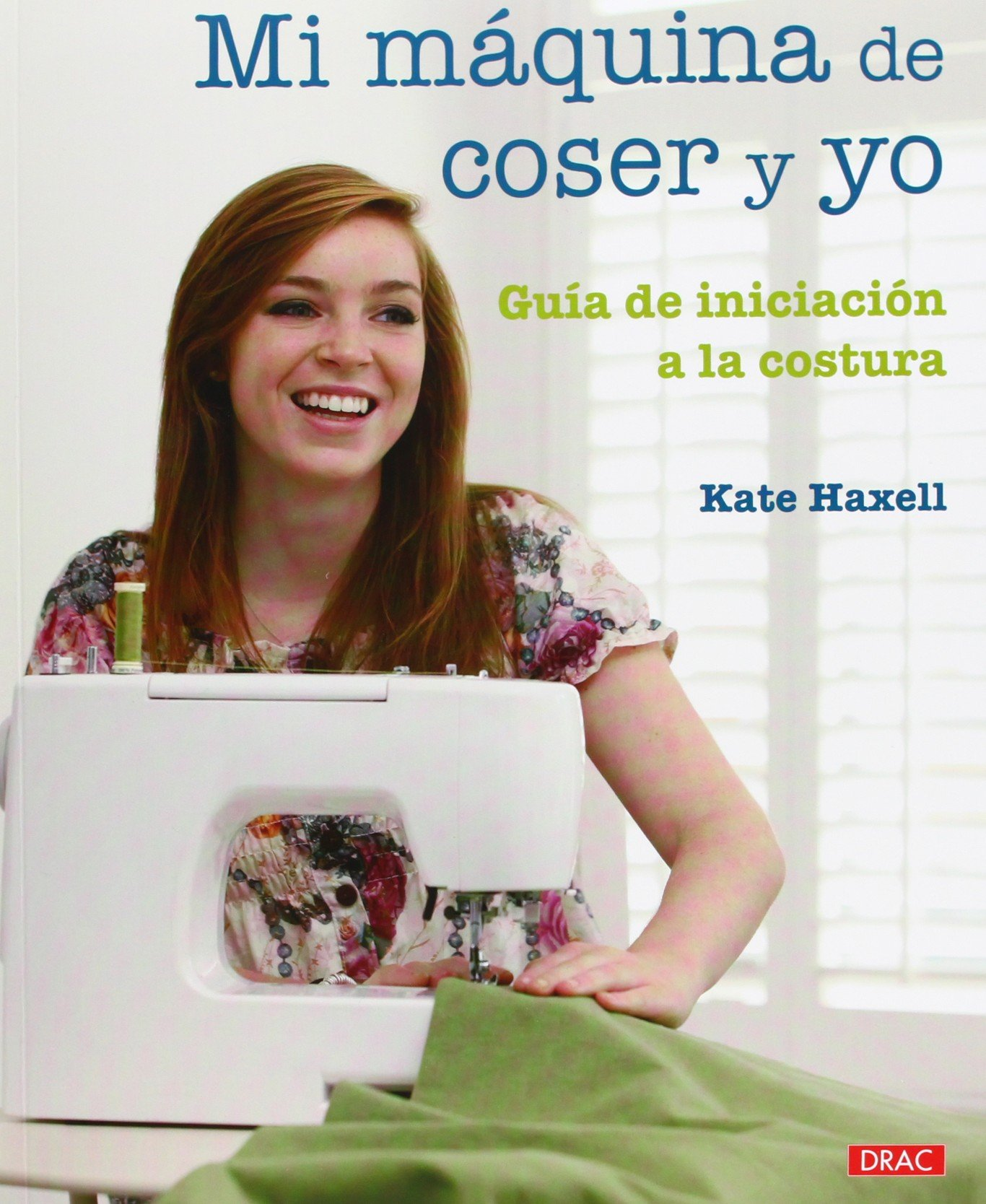 Mi maquina de coser y yo / Me and My Sewing Machine: Guia de iniciacion a la costura / A Beginners Guide (Spanish Edition): Kate Haxell: 9788498741735: ...