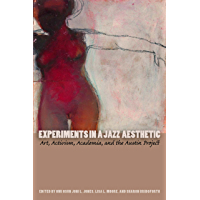 Experiments in a Jazz Aesthetic: Art, Activism, Academia, and the Austin Project (Louann Atkins Temple Women & Culture… book cover