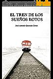 El tren de los sueños rotos (Spanish Edition)